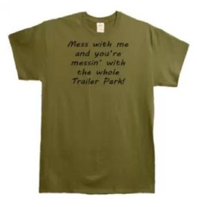Mess With Me Whole Trailer Park T-Shirt For Men