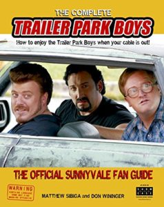 Paperback Edition - The Complete Trailer Park Boys - The Official Sunnyvale Fan Guide
