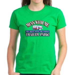 Kelly Green Women's T-Shirt Trailer Park - Mess With Me Mess With Whole