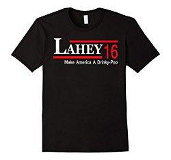 Make America A Drinky-Poo Lahey - Lahey 2016 TShirt