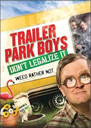 Trailer Park Boys Dont Legalize It